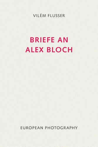 Vilém Flusser: Briefe an Alex Bloch